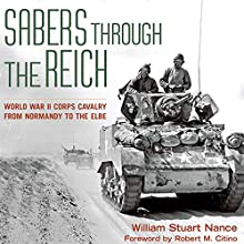 Sabers Through the Reich: World War II Corps Cavalry from Normandy to the Elbe: Battles and Campaigns Series | Livre audio Auteur(s) : William Stuart Nance Narrateur(s) : Jim Woods