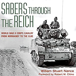 Sabers Through the Reich: World War II Corps Cavalry from Normandy to the Elbe Audiobook