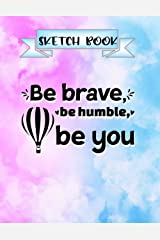 """SKETCH BOOK - Be Brave, Be Humble, Be You - Quote on Cute Abstract Cover: 8.5""""x 11"""" Large Page Journal for Drawing, Doodling, Sketching, Drafting Graphics, Writing, Mindmaping etc. Great for all ages. Paperback"""