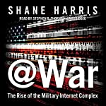 @War: The Rise of the Military-Internet Complex | Shane Harris