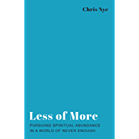 Less of More: Pursuing Spiritual Abundance in a World of Never Enough