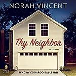 Thy Neighbor: A Novel   Norah Vincent