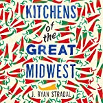 Kitchens of the Great Midwest | J. Ryan Stradal