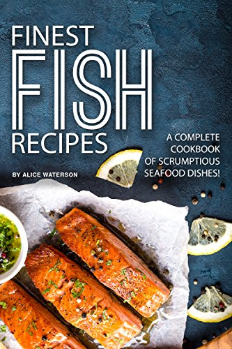 Finest Fish Recipes: A Complete Cookbook of Scrumptious Seafood Dishes! (Salmon Finest)
