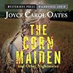 The Corn Maiden and Other Nightmares: Novellas and Stories of Unspeakable Dread | Joyce Carol Oates