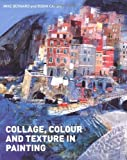 Collage, Colour and Texture in Painting by Mike Bernard (2010-04-19)