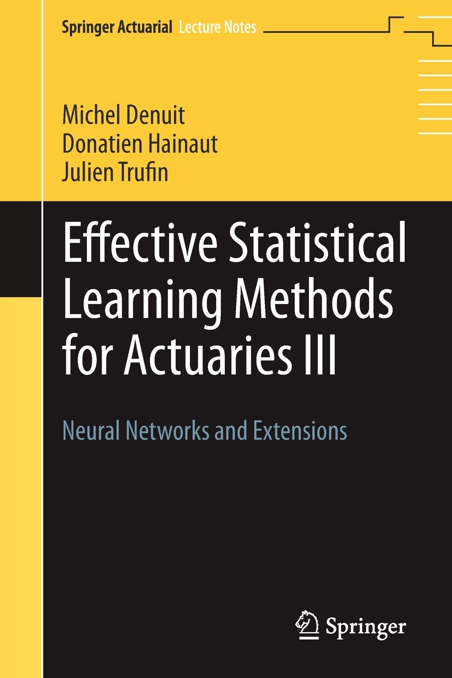 Effective Statistical Learning Methods For Actuaries III  Neural Networks And Extensions  Springer Actuarial