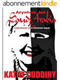 Anywhere But Saudi Arabia! Experiences of a Once Reluctant Expat (English Edition)