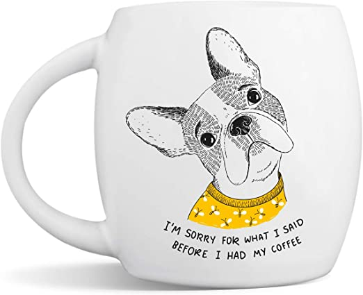 Cute French Bulldog Frenchie Coffee Mug Gift For Dog Lovers I M Sorry For What I Said Before I Had My Coffee 15 Oz Premium Ceramic Mug With Gift Box