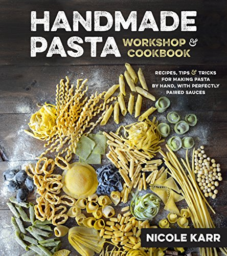 Handmade Pasta Workshop & Cookbook: Recipes, Tips & Tricks for Making Pasta by Hand, with Perfectly Paired Sauces by [Karr, Nicole]