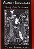 Aubrey Beardsley : Dandy of the Grotesque, Snodgrass, Chris, 0195090624