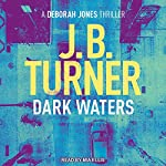 Dark Waters: Deborah Jones Crime Thriller Series, Book 2 | J. B. Turner