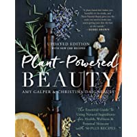 Plant-Powered Beauty, Updated: The Essential Guide to Using Natural Ingredients for Health, Wellness, and Personal…