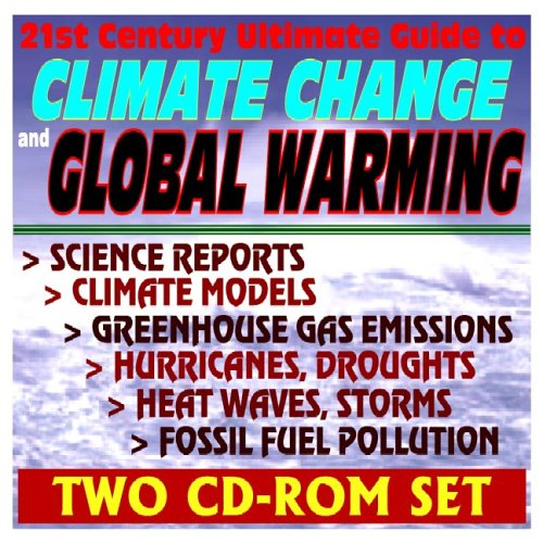 Download 21st Century Ultimate Guide to Climate Change and Global Warming: Science Reports, Climate Models, Greenhouse Gas Emissions, Sources, Sinks, Atmospheric Science Observations (2 CD-ROM Set) pdf epub