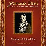 Yamuna Devi: A Life of Unalloyed Devotion - Part 1, Preparing an Offering of Love | Dinatarini Devi