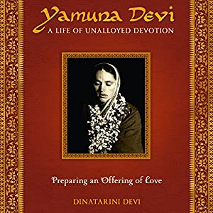 Yamuna Devi: A Life of Unalloyed Devotion - Part 1, Preparing an Offering of Love Audiobook