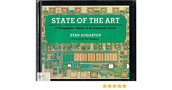 state of the art a photographic history of the integrated circuitstate of the art a photographic history of the integrated circuit stan augarten, ray bradbury 9780899192062 amazon com books