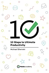 10 Steps to Ultimate Productivity: Control the Chaos of Everyday Life, Including Practical Examples Using the Nozbe app Kindle Edition