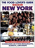The Food Lover's Guide to the Real New York: 5 Boroughs of Ethnic Restaurants, Markets, and Shops