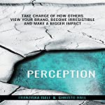 Perception: Take Charge of How Others View Your Brand, Become Irresistible, and Make a Bigger Impact | Christo Hall,Franziska Iseli