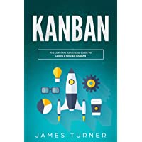 Kanban: The Ultimate Advanced Guide to Learn & Master Kanban