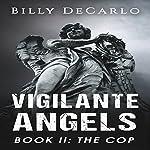 Vigilante Angels Book II: The Cop | Billy DeCarlo