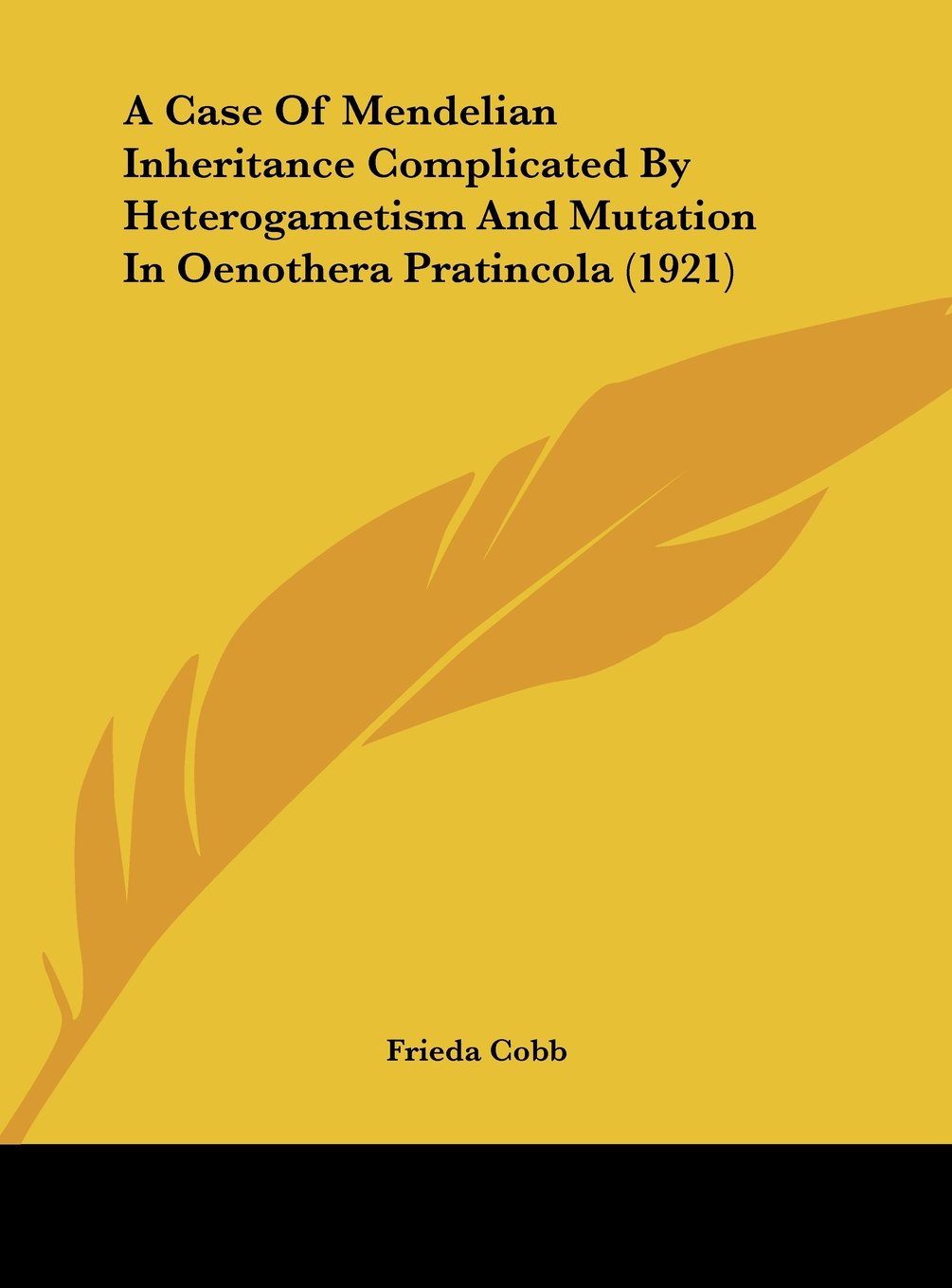 A Case Of Mendelian Inheritance Complicated By Heterogametism And Mutation In Oenothera Pratincola (1921) ebook