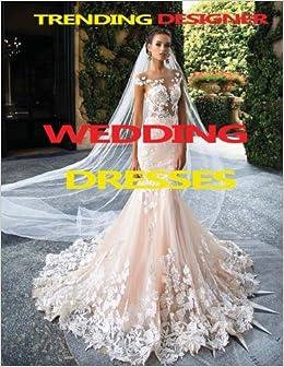 Trending Designer Wedding Dresses (Volume 2)