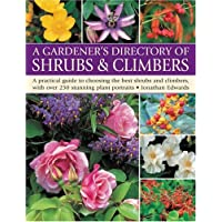 Gardener's Directory of Shrubs and Climbers: A Practical Guide to Choosing the Best Shrubs and Climbers, with Over 250 Stunning Plant Portraits