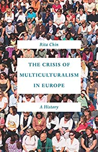 The Crisis of Multiculturalism in Europe: A History