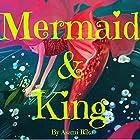 Mermaid & King Hörbuch von Asami Rika Gesprochen von: Tiffany Marz