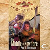 The Middle of Nowhere: Dragonlance: Crossroads, Book 5 | Paul B. Thompson