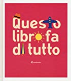 Questo libro fa di tutto. Ediz. a colori