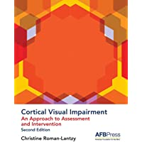 Cortical Visual Impairment - Approach to Assessment: An Approach to Assessment and Intervention