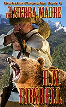 To The Sierra Madre (Buckskin Chronicles Book 6) by [Rundell, B.N.]