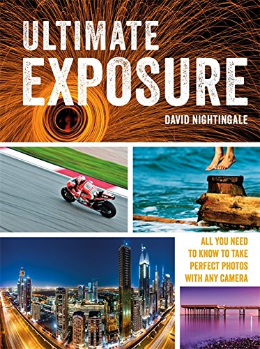 Ultimate Exposure: All You Need to Know to Take Perfect Photos with any Camera