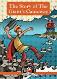 The Story Of The Giant's Causeway (Irish Myths & Legends In A Nutshell) (Volume 6)