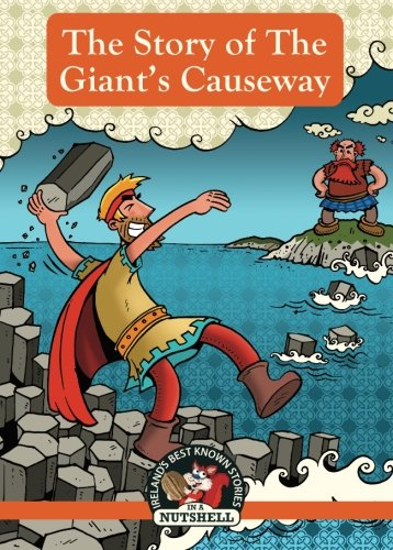 The Story Of The Giants Causeway  Irelands Best Known Stories In A Nutshell   Volume 6