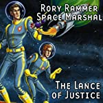 The Lance of Justice (Dramatized): Rory Rammer, Space Marshal | Ron N. Butler