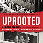 Uprooted: The Japanese American Experience During World War II   Albert Marrin