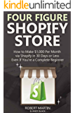 FOUR FIGURE SHOPIFY STORE: How to Make $1,000 Per Month via Shopify in 30 Days or Less... Even If You're a Complete Beginner