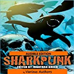 Sharkpunk: Snowbooks Anthologies | Jonathan Oliver,Den Patrick,David Lee Stone,Ian Whates,Amy & Andy Taylor,Toby Frost,David Tallerman,Josh Reynolds,Alec Worley