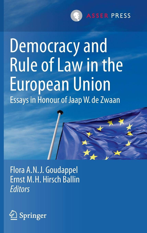 Democracy and Rule of Law in the European Union: Essays in Honour of Jaap W. de Zwaan