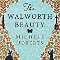 The Walworth Beauty Audiobook by Michèle Roberts Narrated by Jenny Coverak