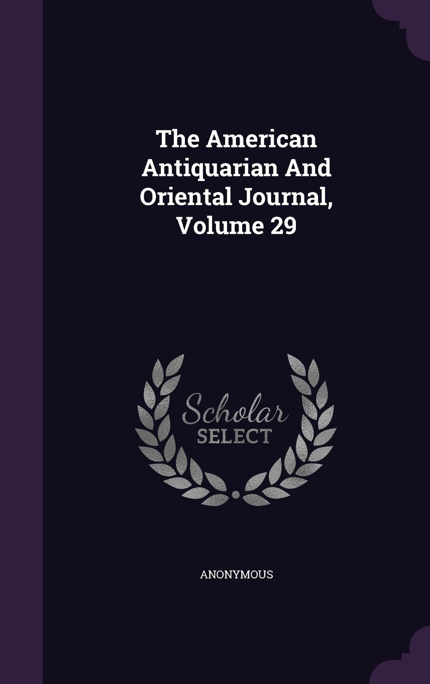 The American Antiquarian And Oriental Journal, Volume 29 PDF