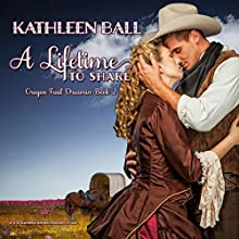 A Lifetime to Share: Oregon Trail Dreamin', Book 2 Audiobook by Kathleen Ball Narrated by Tom Jordan