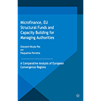 Microfinance, EU Structural Funds and Capacity Building for Managing Authorities: A Comparative Analysis of European Convergence Regions (Palgrave Studies in Impact Finance)