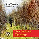 The District Doctor and Other Stories Audiobook by Ivan Turgenev Narrated by Max Bollinger