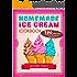 Homemade Ice Cream Cookbook - 150 Amazing Frozen Desserts Recipes