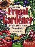 The Frugal Gardener, Catriona T. Erler, 0875968015